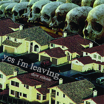 YES I'M LEAVING - Slow Release LP