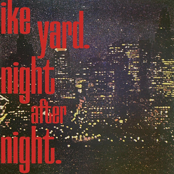 "IKE YARD - Night After Night 12"" (RSD 2020)"