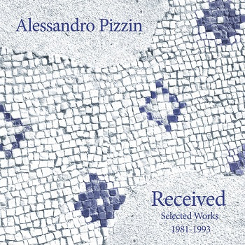 ALESSANDRO PIZZIN - Received: Selected Works 1981-1993 LP