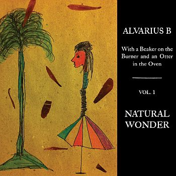 ALVARIUS B - With A Beaker On The Burner And An Otter In The Oven: Vol. 1 - LP