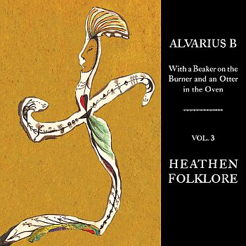 ALVARIUS B - With A Beaker On The Burner And An Otter In The Oven: Vol. 3 - Heathen Folklore - LP