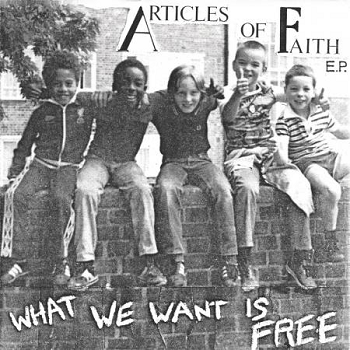 ARTICLES OF FAITH - What We Want Is Free 7""