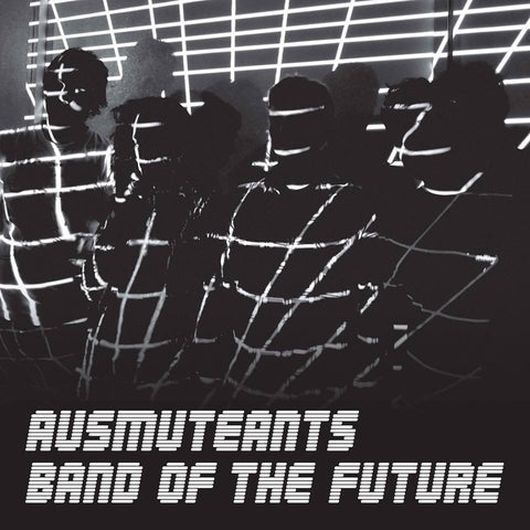 AUSMUTEANTS - Band Of The Future LP / CD