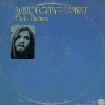 BOB BROWN - Willoughby's Lament LP