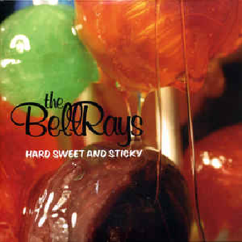 BELLRAYS - Hard Sweet And Sticky LP