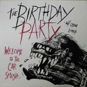 BIRTHDAY PARTY with LYDIA LUNCH - Welcome To The Car Smash LP