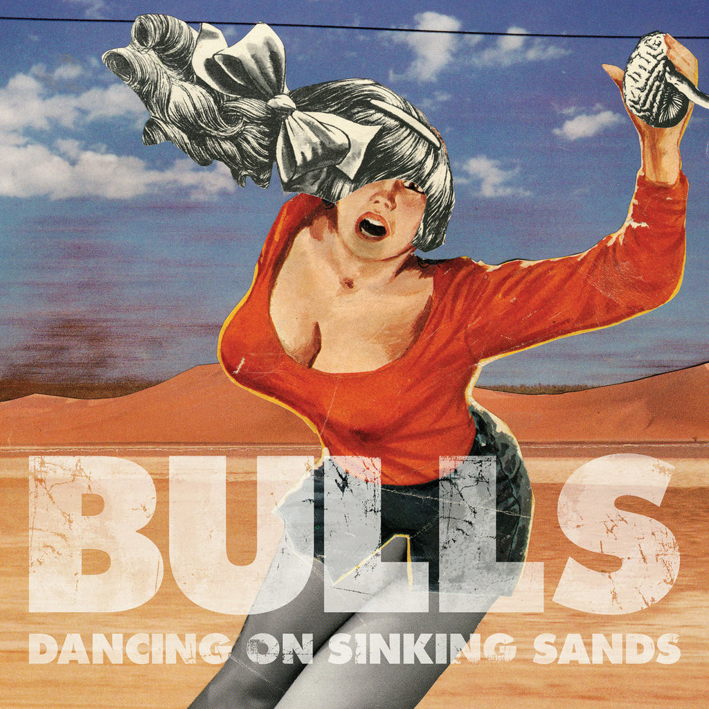BULLS - Dancing On Sinking Sands LP