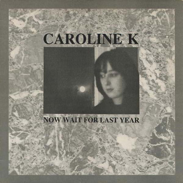 CAROLINE K - Now Wait For Last Year LP