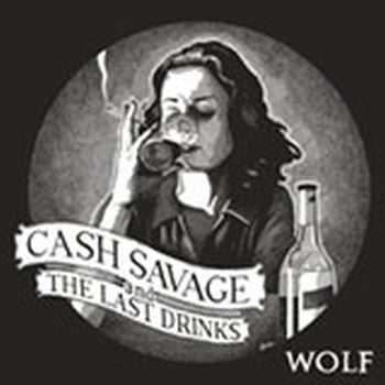 CASH SAVAGE AND THE LAST DRINKS - Wolf LP