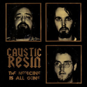 CAUSTIC RESIN - The Medicine Is All Gone LP