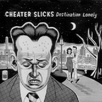 CHEATER SLICKS - Destination Lonely LP