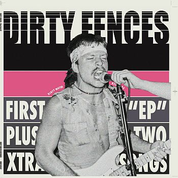 DIRTY FENCES - First EP Plus Two Extra Songs LP