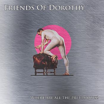 FRIENDS OF DOROTHY - Where Are All The Pretty Boys 7""