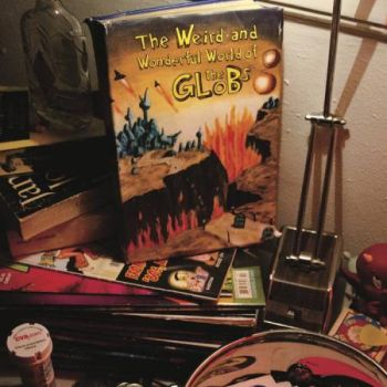 GLOBS - The Weird and Wonderful World of