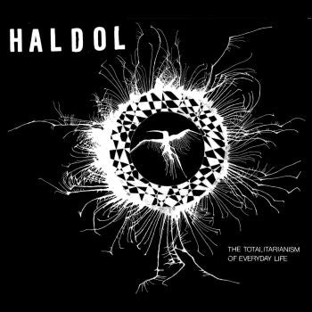 HALDOL - The Totalitarianism of Everyday Life LP