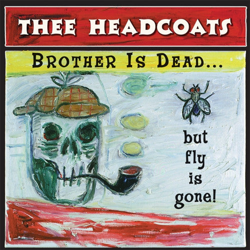 HEADCOATS, THEE - Brother Is Dead... But Fly Is Gone! LP