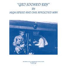 HIGH SPEED AND THE AFFLICTED MAN - Get Stoned Ezy LP