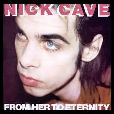 NICK CAVE & THE BAD SEEDS - From Her to Eternity LP
