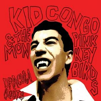 KID CONGO & THE PINK MONKEY BIRDS - Dracula Boots LP