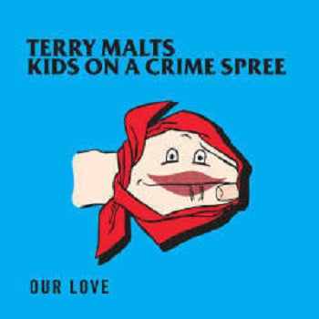TERRY MALTS / KIDS ON A CRIME SPREE - Our Love 10""