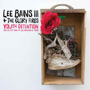 LEE BAINS III & The GLORY FIRES ‎– Youth Detention (Nail My Feet Down to the Southside of Town) 2LP
