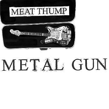 MEAT THUMP - Metal Gun 7""