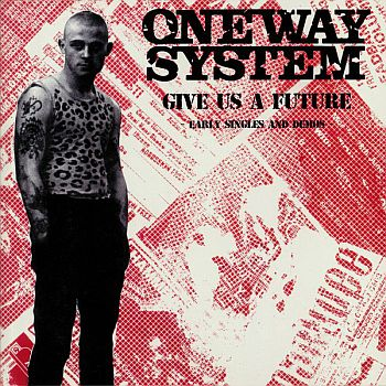 ONE WAY SYSTEM - Give Us A Future: Early Singles & Demos LP