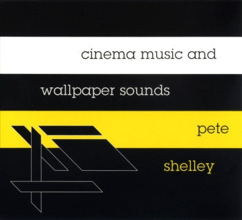 ** FLASH SALE ** PETE SHELLEY - Cinema Music And Wallpaper Sounds LP
