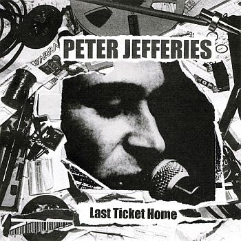 PETER JEFFERIES - Last Ticket Home LP