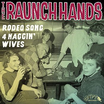 RAUNCH HANDS - Rodeo Songs / Four Naggin' Wives 7""