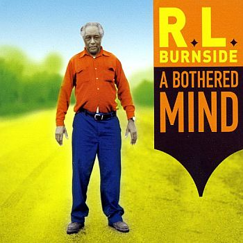 R.L. BURNSIDE - A Bothered Mind LP