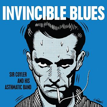 SIR COYLER AND HIS ASTHMATIC BAND - Invincible Blues 7""