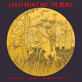 SPRAY PAINT AND THE REBEL - Charles and Roy's Purple Wang LP