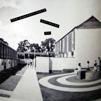 "SUBURBAN HOMES - ...Are Bored 12"" EP"