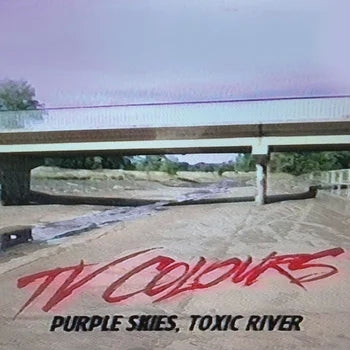 TV COLOURS - Purple Skies, Toxic River LP