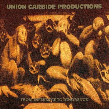 UNION CARBIDE PRODUCTIONS - From Influence To Ignorance LP