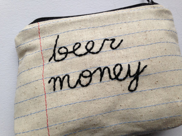 Beer Money Bag - Zipper Pouch - Notebook Paper Fabric - Hand Embroidered Cursive Letters - Dude Gift - Best Seller - Change Coin Purse