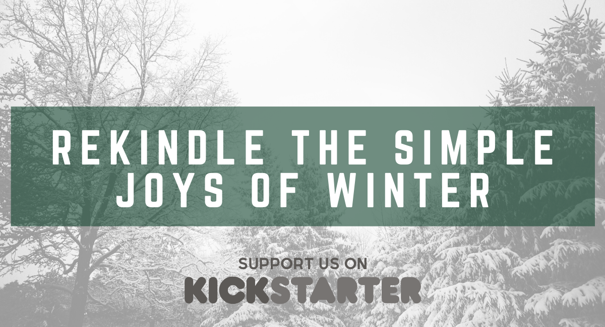 Kickstarter Campaign: Rekindle the Simple Joys of Winter