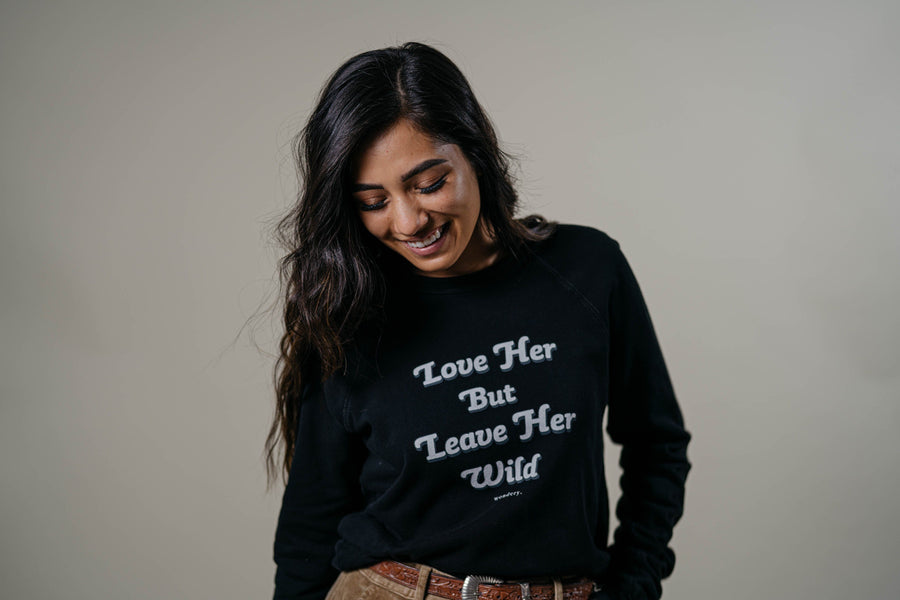 Love Her But Leave Her Wild Crewneck - Wondery, A Parks Apparel Brand