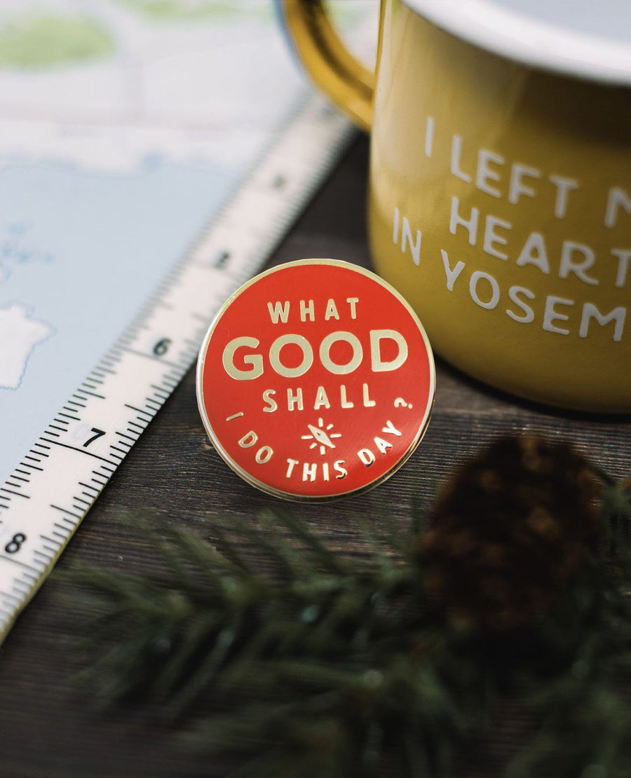 What Good Shall I Do This Day Pin - Wondery, A Parks Apparel Brand