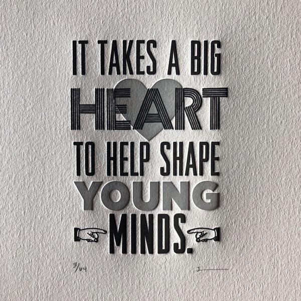 It Takes a Big Heart to Help Shape Young Minds - Print