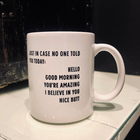 Mug: Just in case no one told you