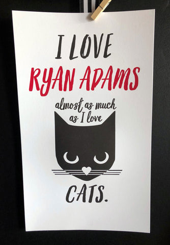 I love Ryan Adams Almost as much as I Love Cats Print