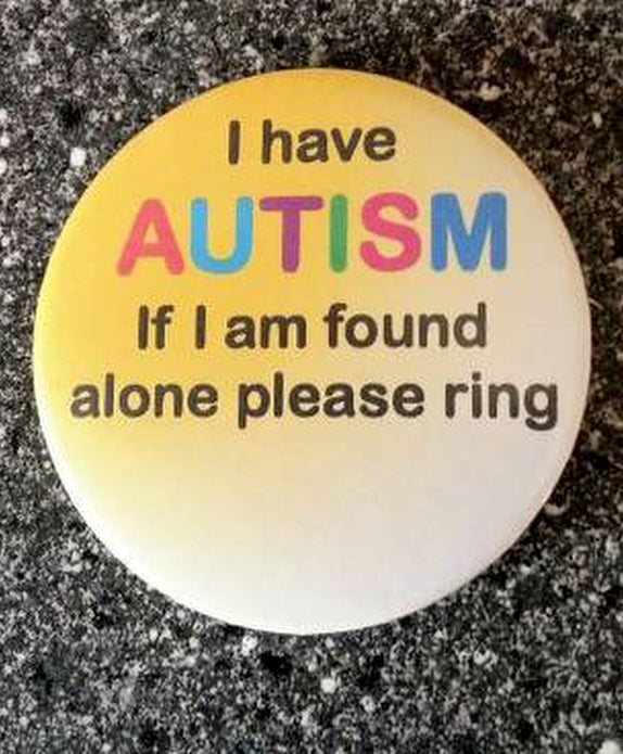 I Have Autism If I Am Found Alone BADGE