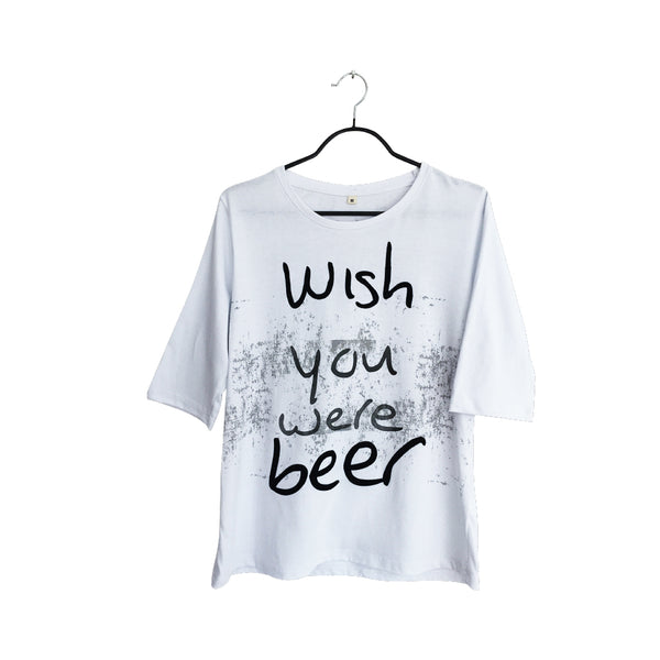 Wish you were beer- Creative white T Shirt for Women