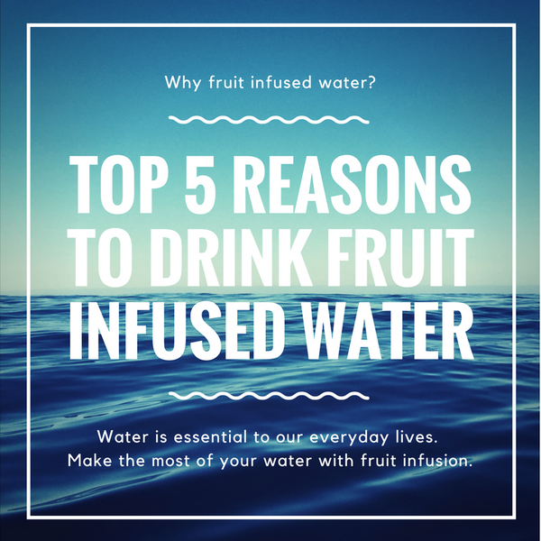 Top 5 Reasons to Drink Fruit Infused Water | WATRBOTL