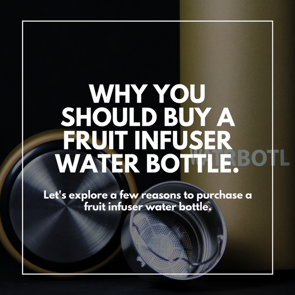 Why you should buy a fruit infuser water bottle.