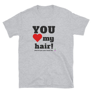 YOU love my hair t-shirt