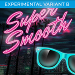 Super Smooth v1.0 Experimental Variant B