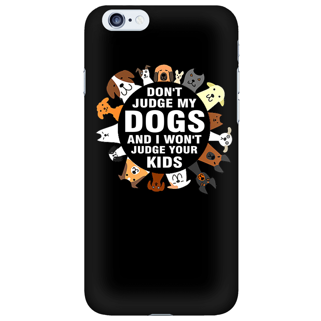 Don't judge my dogs and i won't judge your kids Phone Cases